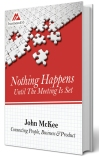 Nothing Happens Until The Meeting Is Set: Connecting People, Business, & Product - https://www.amazon.com/Nothing-Happens-Until-Meeting-Set/dp/0692737677/