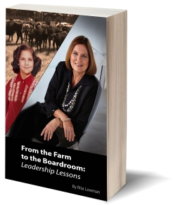 From the Farm to the Boardroom: Leadership Lessons by Rita Lowman. From the small town of Columbus, Georgia to the big city of Tampa Bay, Florida, Rita Lowman has plowed her own path. Her story takes readers on a journey of strength, tenacity, and drive that has bucked the idea of a simple job and replaced it with a brilliant career. Her roots in a small town gave her the courage and the strength to keep pushing through the herd and taking her place at the head of the Florida banking industry.