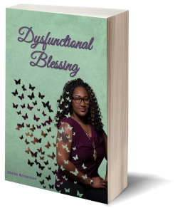 Dysfunctional Blessing - https://www.amazon.com/Dysfunctional-Blessing-Shanté-Richardson/dp/1945812117
