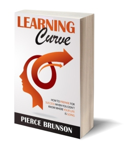 Learning Curve: How To Prepare For Success When You Don't Know Where Your Life is Going