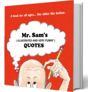 Mr. Sam's (Illustrated and Very Funny) Quotes - https://www.amazon.com/Sams-Illustrated-Very-Funny-Quotes/dp/1945812214