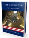 Striking Eight Bells: A Vietnam Memoir by George Trowbridge. https://www.amazon.com/Striking-Eight-Bells-Vietnam-Memoir/dp/1945812338